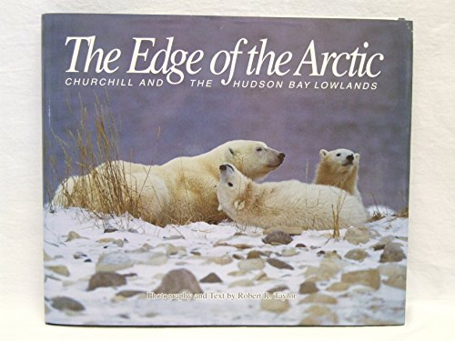 The Edge of the Arctic : Churchill and the Hudson Bay Lowlands: Taylor, Robert R.