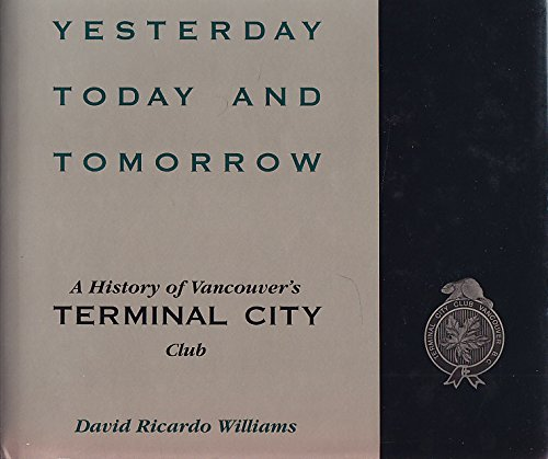 9781550561890: Yesterday, today, and tomorrow: A history of Vancouver's Terminal City Club