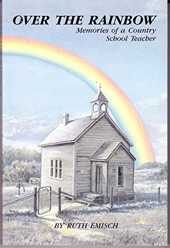 Over the Rainbow : Memories of a Country School Teacher