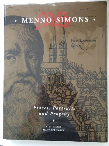 Menno Simons: Places, Portraits and Progeny: Piet Visser, Mary S. Sprunger