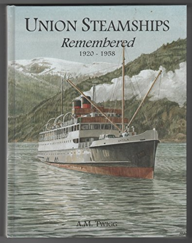 Union Steamships Remembered, 1920-1958: Twigg, Arthur M.