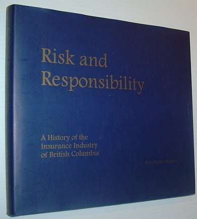 Risk and Responsibility : A History of the Insurance Industry of British Columbia: Peter L.; ...