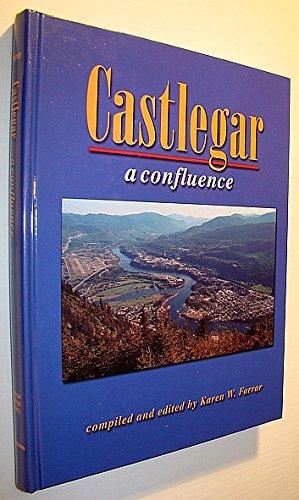 Castlegar: A Confluence -- -- SIGNED by mayor Chernoff: Farrar, Karen W./ Castlegar (B.C.) / ...