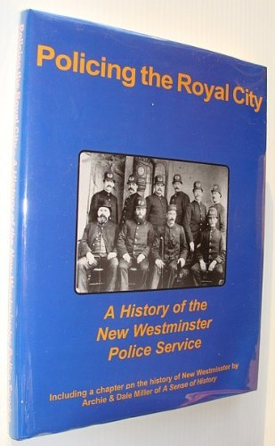 9781550567854: Policing the Royal City - A History of the New Westminster Police Service