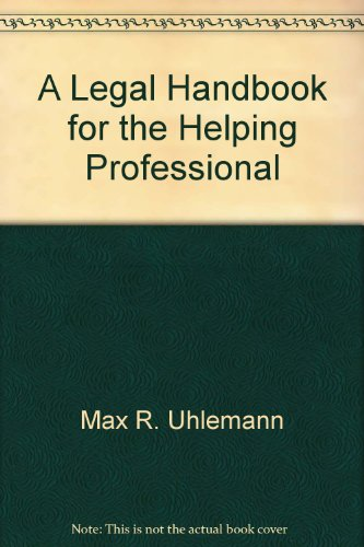 A Legal Handbook for the Helping Professional: Max R. Uhlemann, David Turner