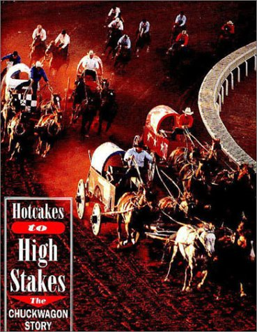 9781550590562: Hotcakes to High Stakes: The Chuckwagon Story