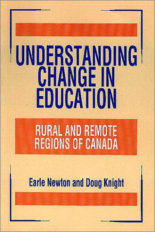 Understanding Change in Education: Rural and Remote Regions in Canada: Newton, Earle