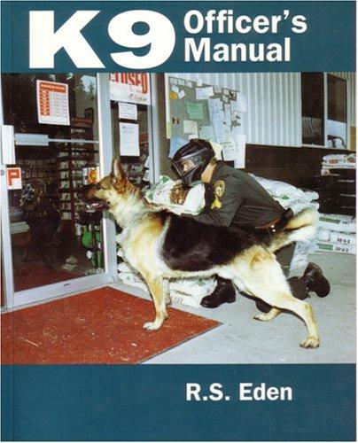 K9 Officer's Manual: Eden, R.S.