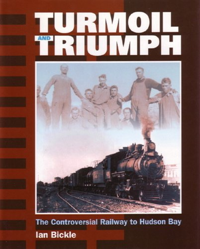 9781550591071: Turmoil and Triumph: The Controversial Railway to Hudson Bay