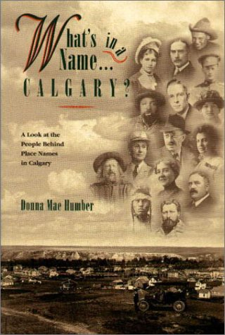 9781550591248: What's in a Name . . . Calgary?: A Look at the People Behind Place Names in Calgary (Vol 1)
