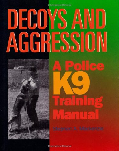 Decoys and Aggression: A Police K9 Training Manual: Mackenzie, Stephen A.
