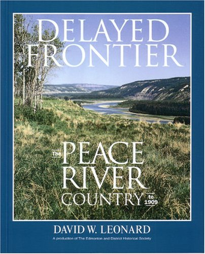 Delayed Frontier: The Peace River Country to 1909
