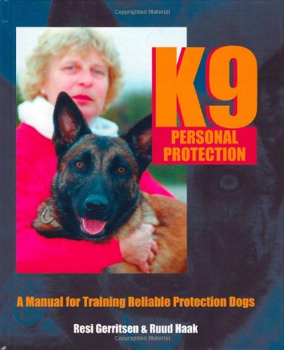 K9 Personal Protection: A Manual for Training Reliable Protection Dogs: Gerritsen, Resi, Haak, Ruud