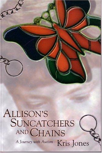 Allison's Suncatchers and Chains : A Journey with Autism: Jones, Kris