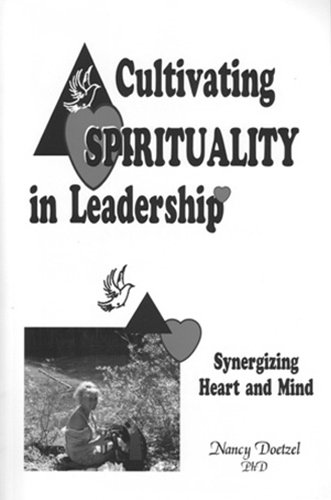 Cultivating Spirituality in Leadership: Synergizing Heart and Mind: Doetzel, Nancy