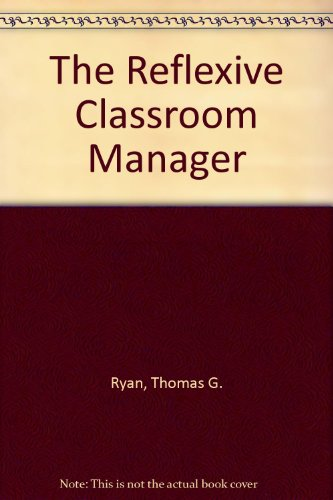 The Reflexive Classroom Manager: Ryan, Thomas G.