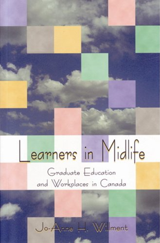 Learners in Midlife: Graduate Education and Workplaces in Canada: Willment, Jo-Anne H.