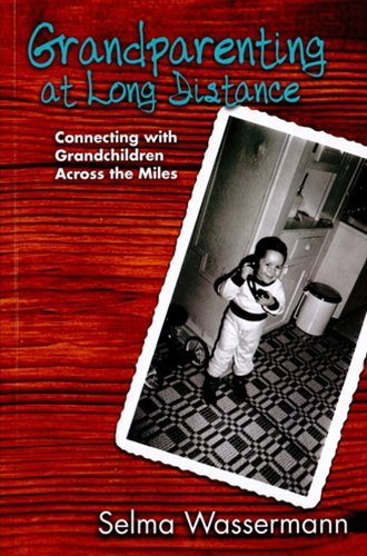 Grandparenting at Long Distance: Connecting with Grandchildren Across the Miles: Wassermann, Selma