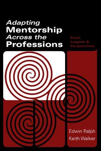 Adapting Mentorship Across the Professions: Fresh Insights: Ralph, Edwin George,