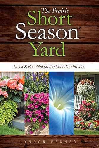 9781550595437: The Prairie Short Season Yard: Quick and Beautiful on the Canadian Prairies