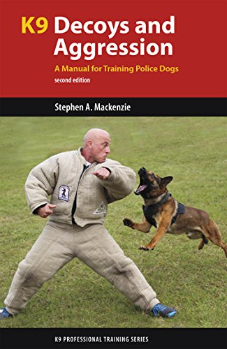 K9 Decoys And Aggression: A Manual For Training Police Dogs: Mackenzie, Stephen A.