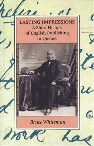 Lasting Impressions : A Short History of English Publishing in Quebec