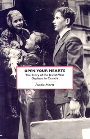 Open Your Hearts: The Story of the Jewish War Orphans in Canada (SIGNED): Martz, Fraidie