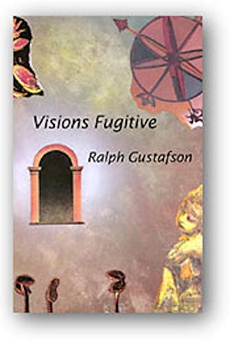 Visions Fugitive: Gustafson, Ralph
