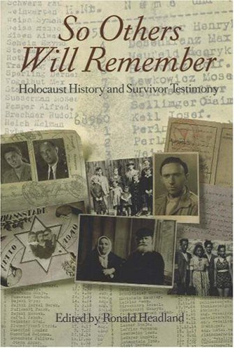 So Others Will Remember: Holocaust History and Survivor Testimony