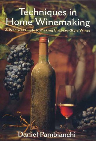 9781550651270: Techniques in Home Winemaking: A Practical Guide to Making Chateau-Style Wines