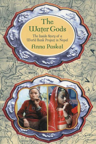 The Water Gods : The Inside Story of a World Bank Project in Nepal: Paskal, Anna