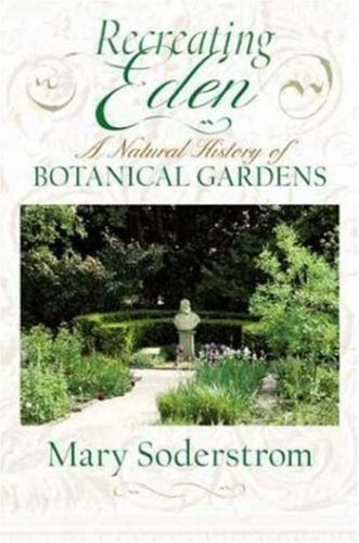 RECREATING EDEN: A Natural History of Botanical Gardens