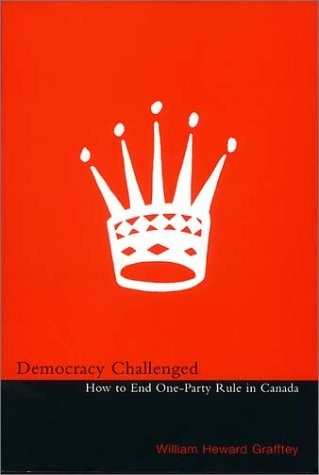 Democracy Challenged: How to End One-Party Rule in Canada: Heward Grafftey