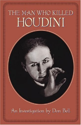 The Man Who Killed Houdini: Bell , Don