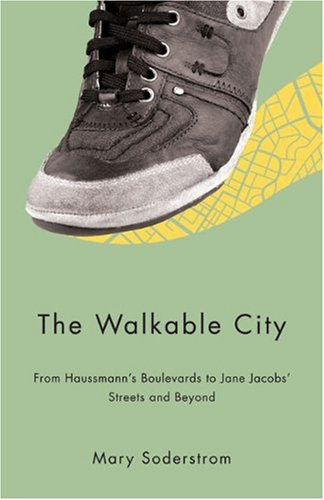 The Walkable City: From Haussmann's Boulevards to Jane Jacobs' Streets and Beyond (Urban ...
