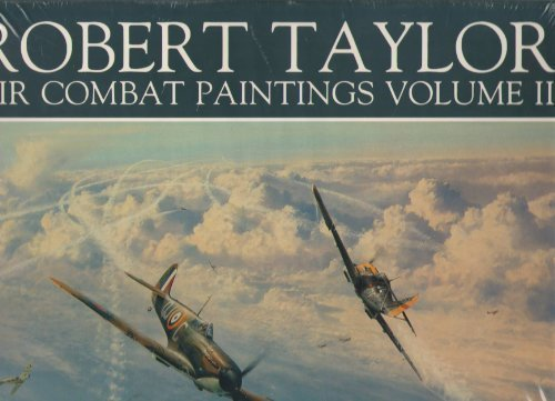 Robert Taylor. Air Combat Paintings Volume II