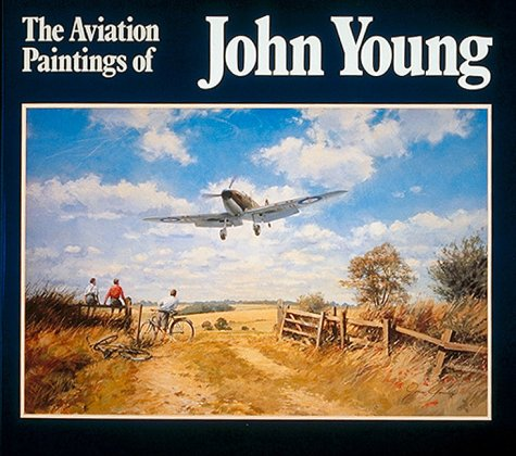 Aviation Paintings of John Young: Young, John Sacret
