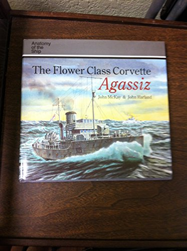 9781550680843: Flower Class Corvette Agassizi (Anatomy of the Ship)