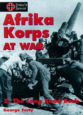 Afrika Korps at War, Vol. 2: The Long Road Back (Hitler's Forces Series): Forty, George