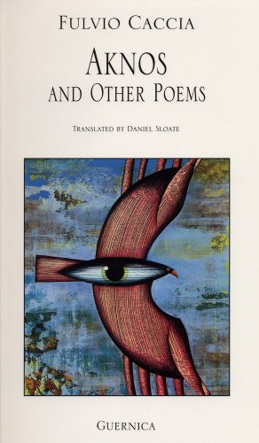 Aknos and Other Poems (Essential Poets 76): Caccia, Fulvio