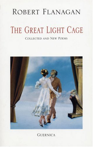 The Great Light Cage (Essential Poets Series 101): Flanagan, Robert