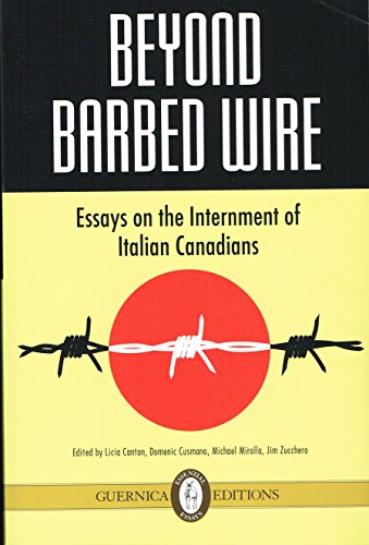 beyond barbed wire: essays on the internment of italian canadians: canton, licia / cusmano, domenic...
