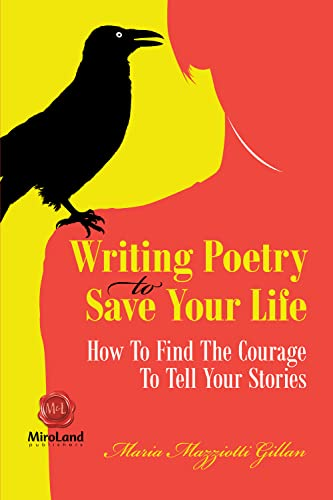 9781550717471: Writing Poetry To Save Your Life: How To Find The Courage To Tell Your Stories (MiroLand Imprint)
