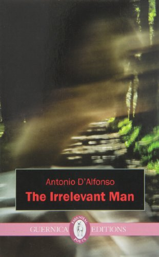 The Irrelevant Man (Essential Poets (Guernica)): D'Alfonso, Antonio