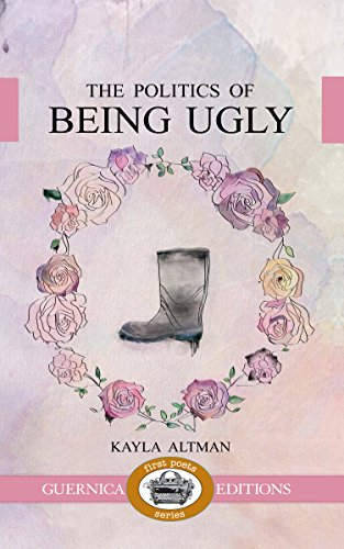 The Politics of Being Ugly (First Poets Series): Altman, Kayla