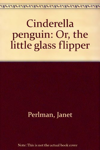 9781550740738: Title: Cinderella Penguin or The Little Glass Flipper