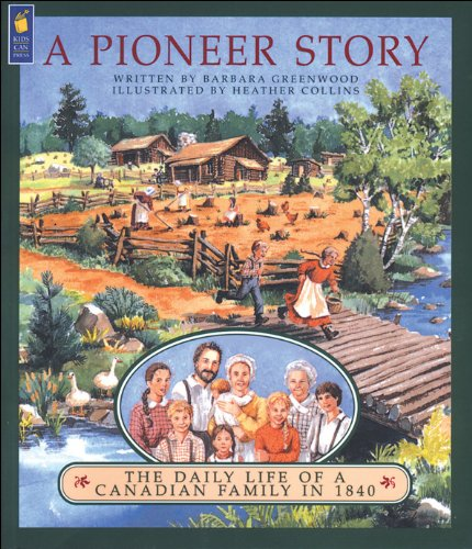 9781550741285: A Pioneer Story: The Daily Life of a Canadian Family in 1840