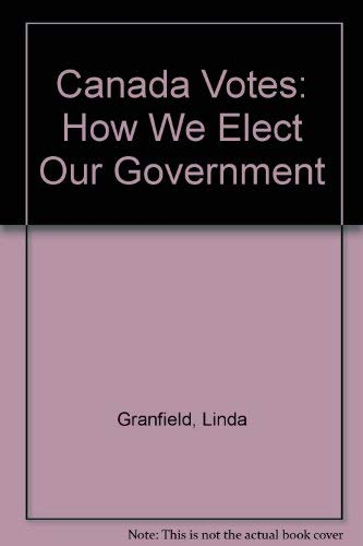 9781550742503: Canada Votes - 2nd Revised Edition: How We Elect Our Government