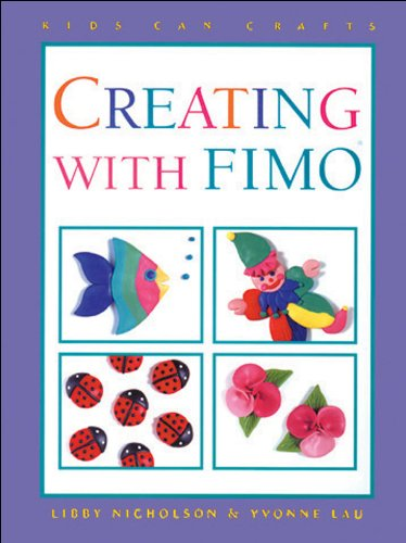 Creating with Fimo Acrylic Clay (Kids Can: Libby Nicholson; Yvonne