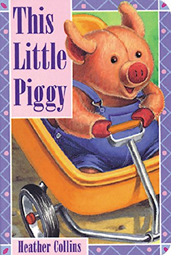 This Little Piggy (Traditional Nursery Rhymes): Heather Collins